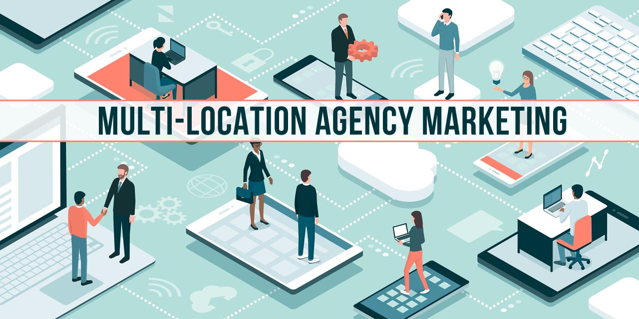marketing solutions for multi-location agent networks
